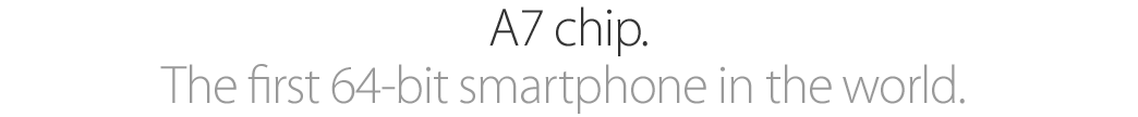 A7 chip. The ?rst 64-bit smartphone in the world.