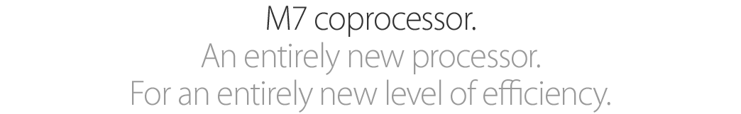 M7 coprocessor. An entirely new processor. For an entirely new level of efficiency.